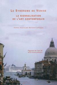 Figures de l'art. n° 20, Le syndrome de Venise : la biennalisation de l'art contemporain