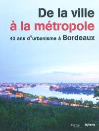 De la ville à la métropole : 40 ans d'urbanisme à Bordeaux