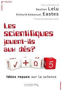 Les scientifiques jouent-ils aux dés ? : idées reçues sur la science