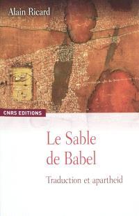 Le sable de Babel : traduction et apartheid : esquisse d'une anthropologie de la textualité