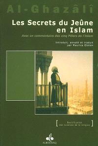 Les secrets du jeûne en Islam : avec un commentaire des Cinq piliers de l'Islam = Asrâr as-Sawm fi-l-islâm