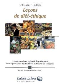 Leçons de diét-éthique : le sens moral des règles de la cacheroute et la signification des traditions culinaires du judaïsme