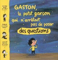 Gaston, le petit garçon qui n'arrêtait pas de poser des questions