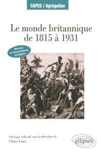 Le monde britannique de 1815 à 1931 : manuel & dissertations corrigées