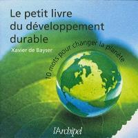 Le petit livre du développement durable : 10 mots pour changer la planète