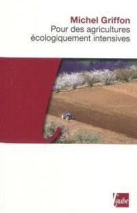 Pour des agricultures écologiquement intensives : des territoires à haute valeur environnementale et de nouvelles politiques agricoles