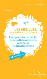 Les abeilles, la planète et le citoyen : comprendre le déclin des pollinisateurs, agir pour la biodiversité