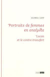 Portraits de femmes en analystes : Lacan et le contre-transfert