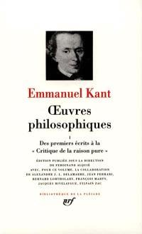 Oeuvres philosophiques. Volume 1, Des premiers écrits à la Critique de la raison pure