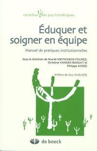 Eduquer et soigner en équipe : manuel de pratiques institutionnelles
