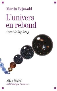 L'univers en rebond : avant le big bang