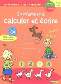 Je m'amuse à calculer et écrire : maternelle grande section, 3e maternelle, 5-6 ans