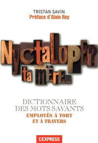 Nyctalope ? ta mère... : dictionnaire des mots savants employés à tort et à travers