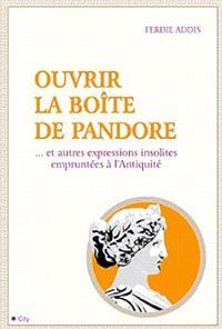 Ouvrir la boîte de Pandore : dictionnaire insolite des expressions usuelles empruntées à l'Antiquité
