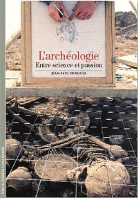 L'archéologie : entre science et passion