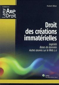 Droit des créations immatérielles : logiciels, bases de données, autres oeuvres sur le Web 2.0