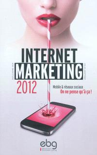 Internet marketing 2012 : mobile & réseaux : on ne pense qu'à ça !