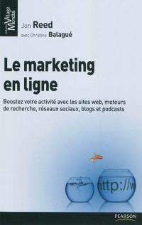 Le marketing en ligne : boostez votre activité avec les sites Web, moteurs de recherche, réseaux sociaux, blogs et podcasts