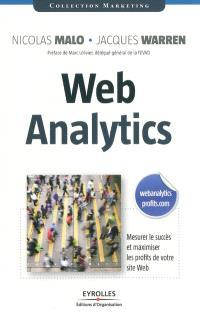 Web analytics : mesurer le succès et maximiser les profits de votre site Web