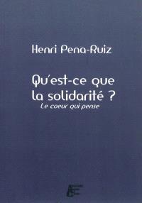 Qu'est-ce que la solidarité ? : le coeur qui pense