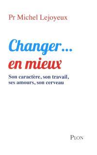 Changer... en mieux : son caractère, son travail, ses amours, son cerveau