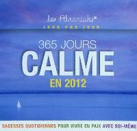 365 jours calme en 2012 : sagesses quotidiennes pour vivre en paix avec soi-même