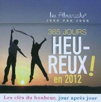 365 jours heureux en 2012 ! : les clés du bonheur, jour après jour