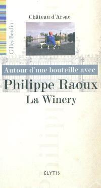 Autour d'une bouteille avec Philippe Raoux : la Winery