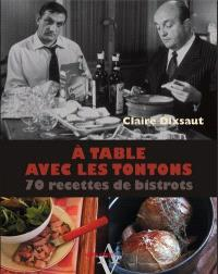 A table avec les tontons : 70 recettes de bistrots