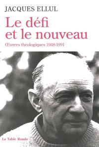 Le défi et le nouveau : oeuvres théologiques, 1948-1991