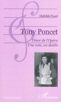 Tony Poncet : ténor de l'Opéra : une voix, un destin