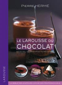 Le Larousse du chocolat : recettes, techniques & tours de main