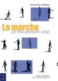 La marche, un mouvement vital : guide pratique en 12 mouvements