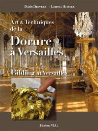 Art & techniques de la dorure à Versailles = Gilding at Versailles
