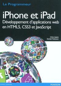 iPhone et iPad : développement d'applications Web en HTML5, CSS3 et JavaScript