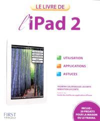 Le livre de l'iPad 2 : utilisation, applications, astuces