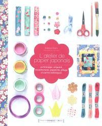 L'atelier de papier japonais : cartonnage, origami, encadrement, papeterie, pliage et autres techniques