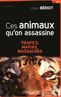 Ces animaux qu'on assassine : trafics, mafias, massacres