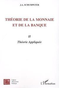 Théorie de la monnaie et de la banque. Volume 2, Théorie appliquée