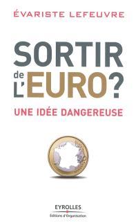 Sortir de l'euro ? : une idée dangereuse