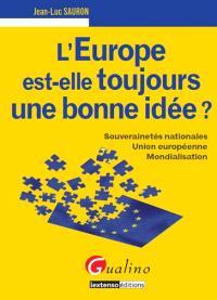 L'Europe est-elle toujours une bonne idée ? : souverainetés nationales, Union européenne, mondialisation