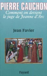 Pierre Cauchon : Comment on devient le juge de Jeanne d'arc