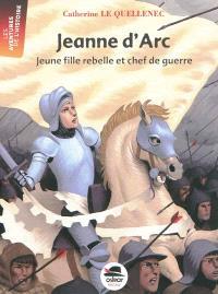 Jeanne d'Arc : jeune fille rebelle et chef de guerre