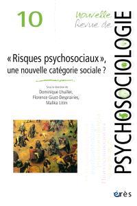 Nouvelle revue de psychosociologie. n° 10, Risques psychosociaux, une nouvelle catégorie sociale ?