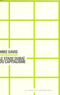 Le stade Dubaï du capitalisme. Suivi de Questions pour un retour de Dubaï
