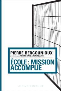 Ecole : mission accomplie : entretiens avec Frédéric Ciriez et Rémy Toulouse