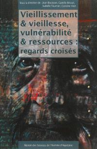 Vieillissement et vieillesse, vulnérabilité et ressources : regards croisés