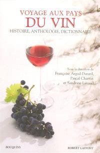 Voyage aux pays du vin : histoire, anthologie, dictionnaire des origines à nos jours