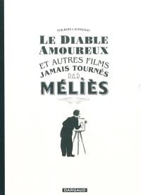 Le diable amoureux : et autres films jamais tournés par Méliès