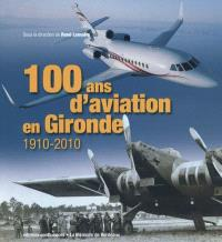 100 ans d'aviation en Gironde : 1910-2010
